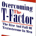 Overcoming The T-factor, The Rise & Fall Of Testosterone In Men